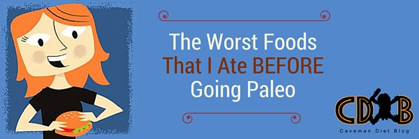 The Worst Foods That I Ate BEFORE Going Paleo