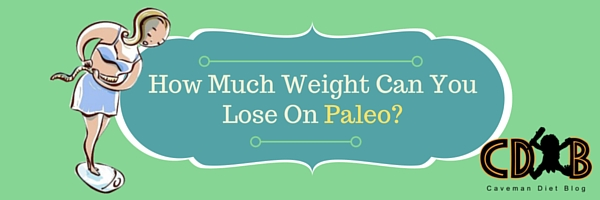 How Much Weight Can You Lose On Paleo?